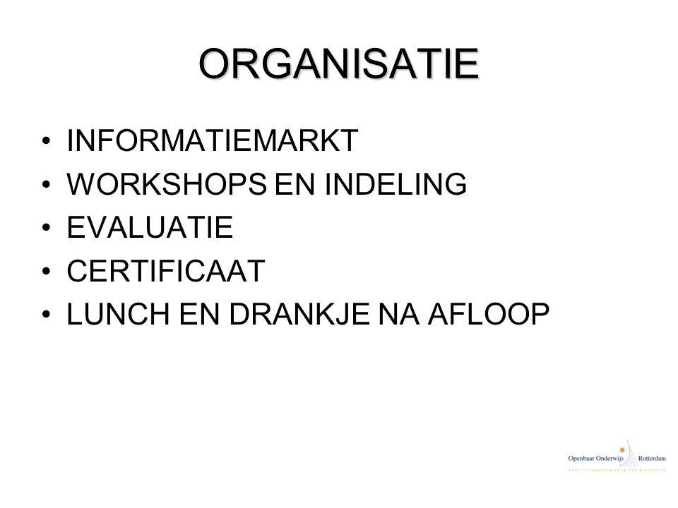 ORGANISATIE INFORMATIEMARKT WORKSHOPS EN INDELING EVALUATIE CERTIFICAAT LUNCH EN DRANKJE NA AFLOOP