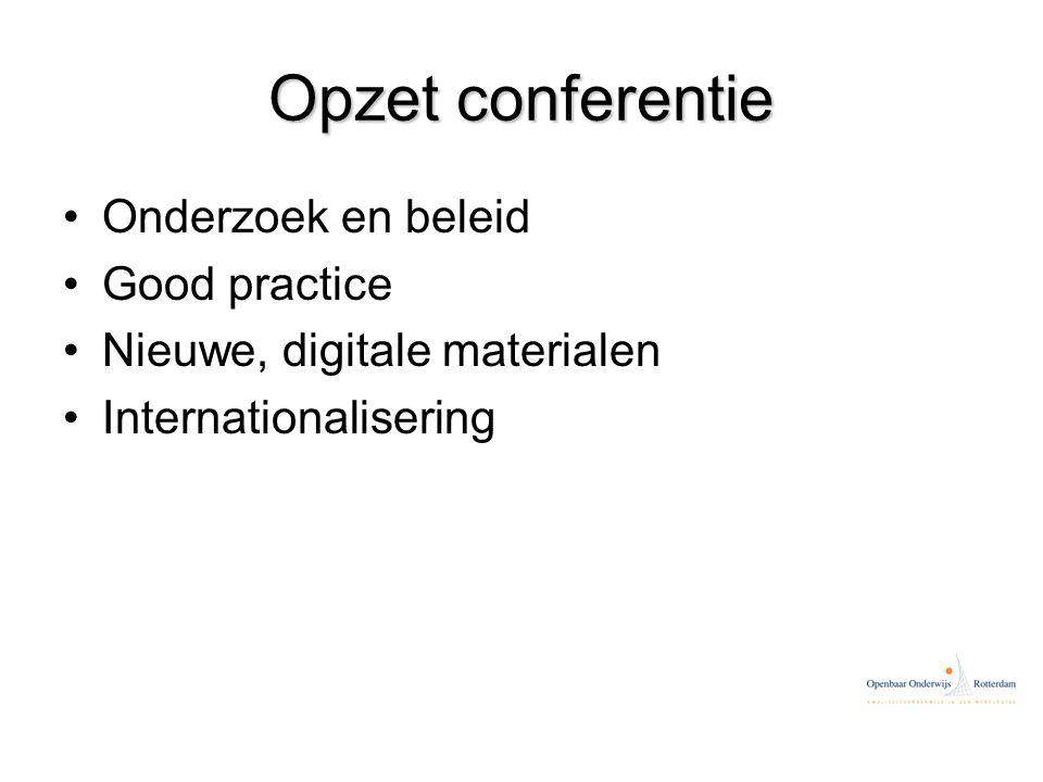 Opzet conferentie Onderzoek en beleid Good practice Nieuwe, digitale materialen Internationalisering