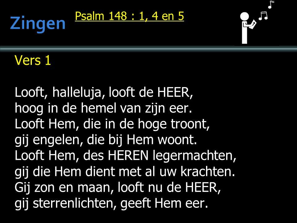 Psalm 148 : 1, 4 en 5 Vers 1 Looft, halleluja, looft de HEER, hoog in de hemel van zijn eer.