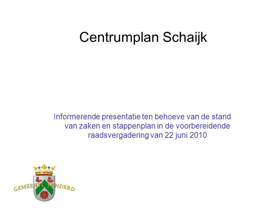 Centrumplan Schaijk Informerende presentatie ten behoeve van de stand van zaken en stappenplan in de voorbereidende raadsvergadering van 22 juni 2010