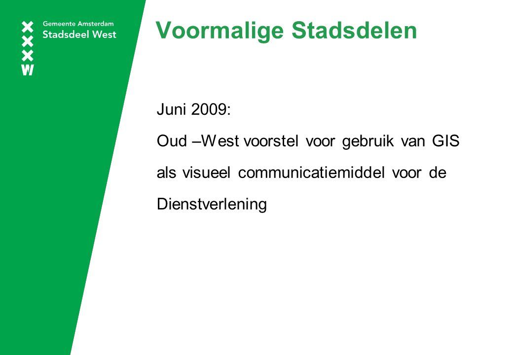 Voormalige Stadsdelen Juni 2009: Oud –West voorstel voor gebruik van GIS als visueel communicatiemiddel voor de Dienstverlening