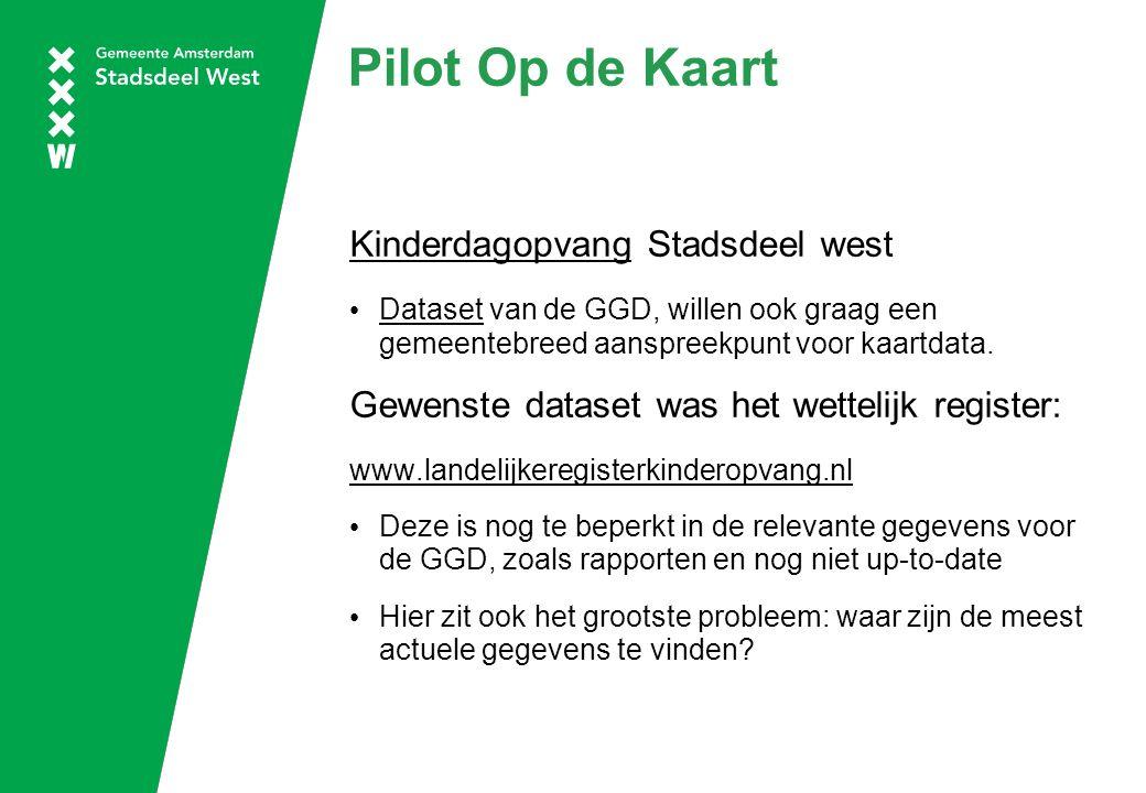 Pilot Op de Kaart KinderdagopvangKinderdagopvang Stadsdeel west Dataset van de GGD, willen ook graag een gemeentebreed aanspreekpunt voor kaartdata.