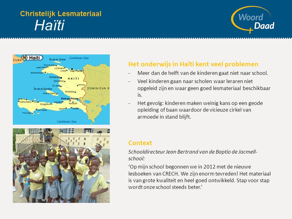 Christelijk lesmateriaal CRECH Haïti CRECH wil inspringen op de problematiek in het onderwijs door, samen met Woord en Daad, een nieuwe christelijke lesmethode te ontwikkelen.