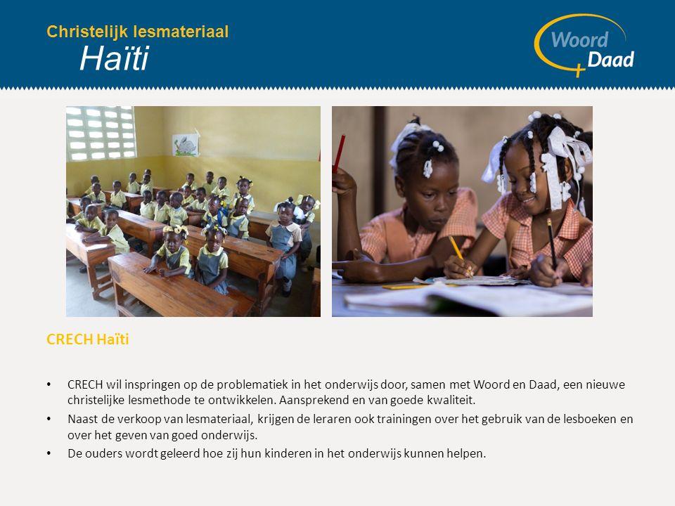 Christelijk lesmateriaal CRECH Haïti CRECH wil inspringen op de problematiek in het onderwijs door, samen met Woord en Daad, een nieuwe christelijke l