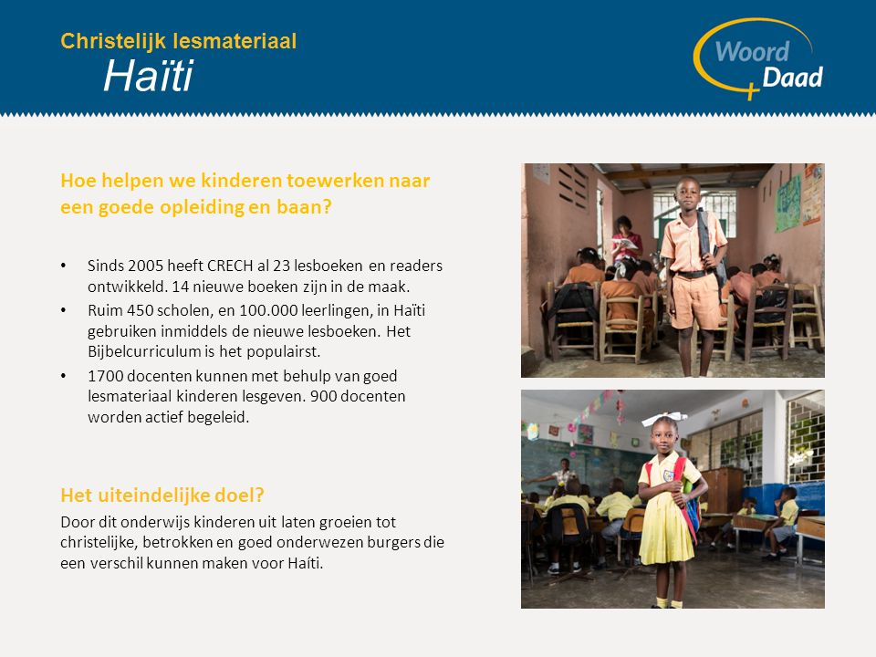 Christelijk lesmateriaal Haïti Hoe helpen we kinderen toewerken naar een goede opleiding en baan? Sinds 2005 heeft CRECH al 23 lesboeken en readers on