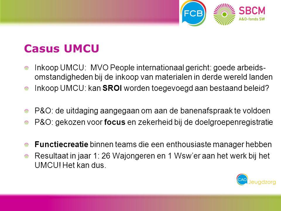 Inkoop UMCU: MVO People internationaal gericht: goede arbeids- omstandigheden bij de inkoop van materialen in derde wereld landen Inkoop UMCU: kan SROI worden toegevoegd aan bestaand beleid.