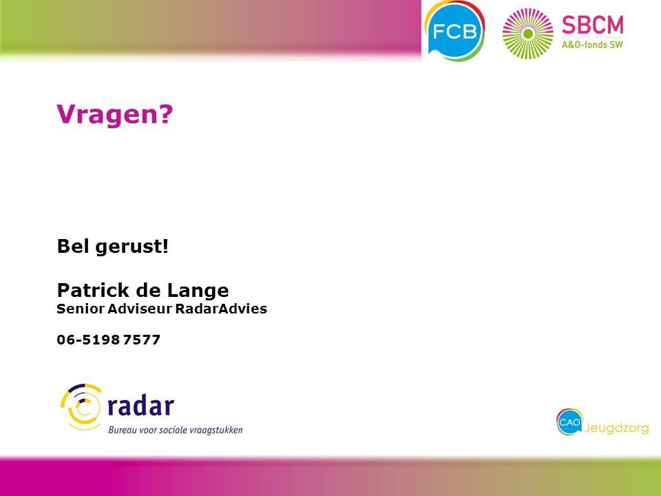 Bel gerust! Patrick de Lange Senior Adviseur RadarAdvies 06-5198 7577 Vragen