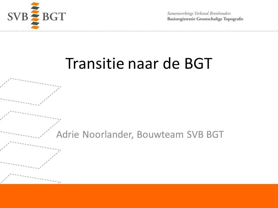 Transitie naar de BGT Adrie Noorlander, Bouwteam SVB BGT