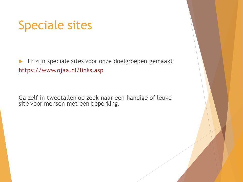  Er zijn speciale sites voor onze doelgroepen gemaakt https://www.ojaa.nl/links.asp Ga zelf in tweetallen op zoek naar een handige of leuke site voor mensen met een beperking.