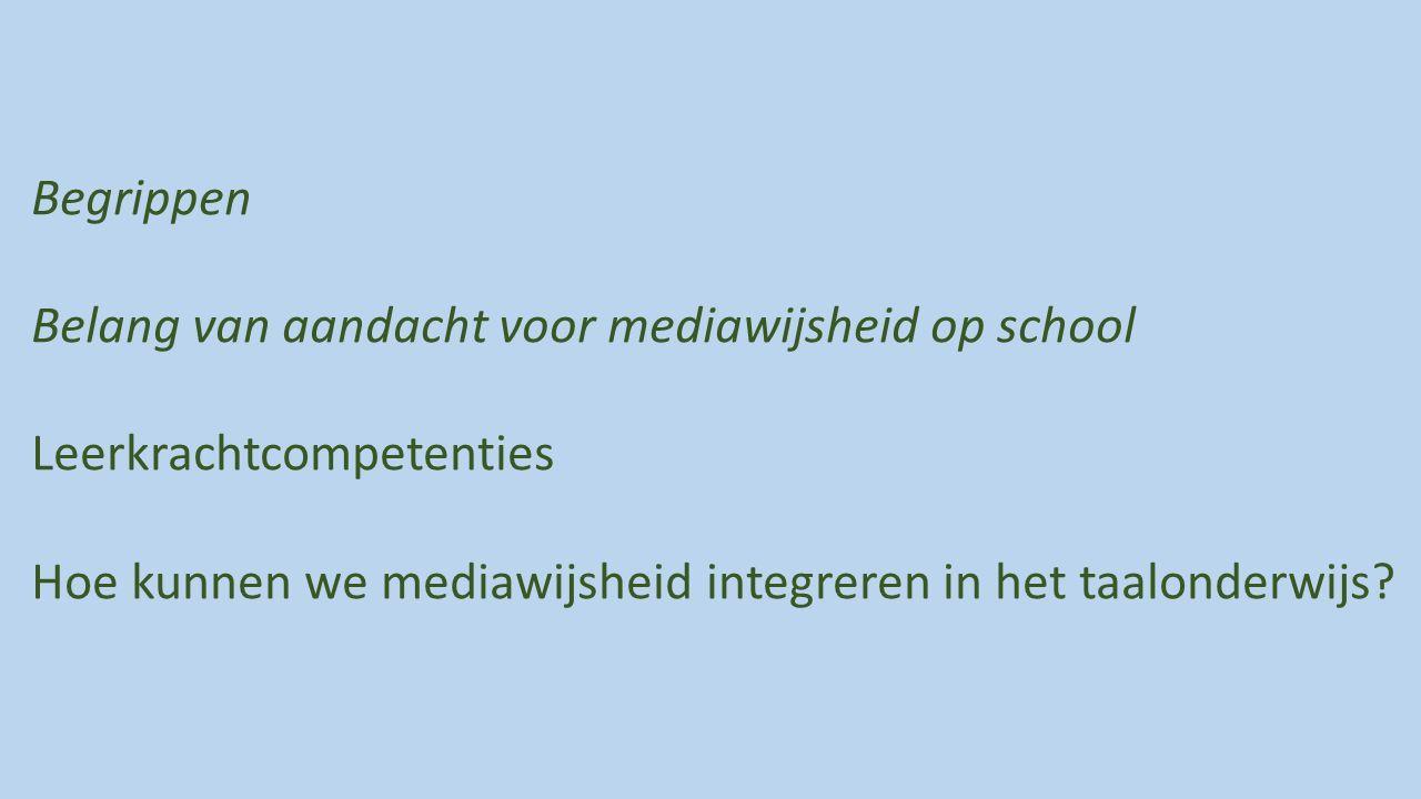 Begrippen Belang van aandacht voor mediawijsheid op school Leerkrachtcompetenties Hoe kunnen we mediawijsheid integreren in het taalonderwijs