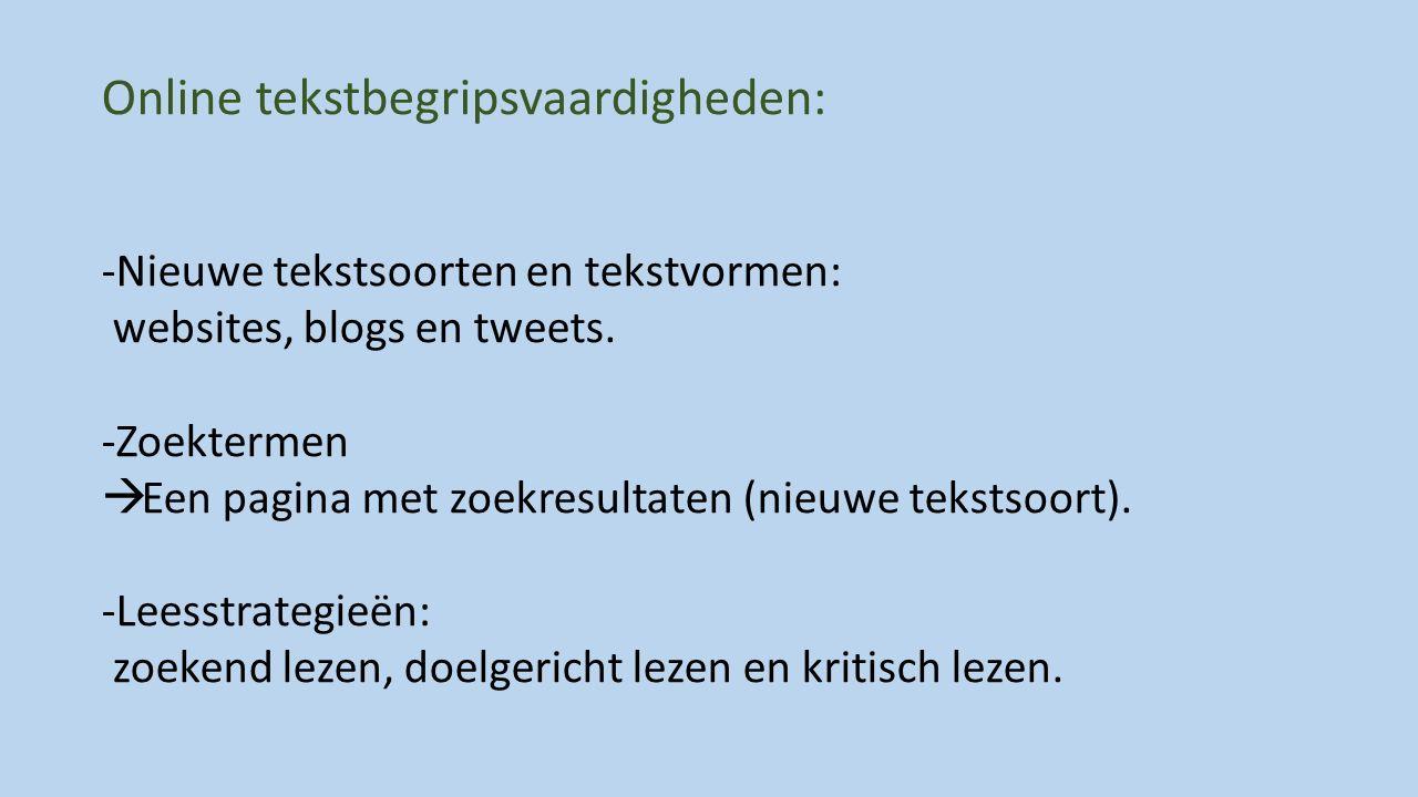 Online tekstbegripsvaardigheden: -Nieuwe tekstsoorten en tekstvormen: websites, blogs en tweets.