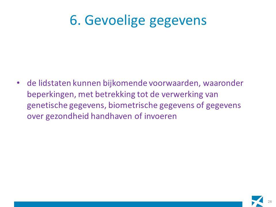 6. Gevoelige gegevens de lidstaten kunnen bijkomende voorwaarden, waaronder beperkingen, met betrekking tot de verwerking van genetische gegevens, bio