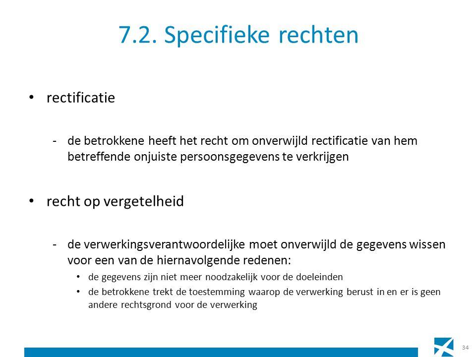 7.2. Specifieke rechten rectificatie -de betrokkene heeft het recht om onverwijld rectificatie van hem betreffende onjuiste persoonsgegevens te verkri