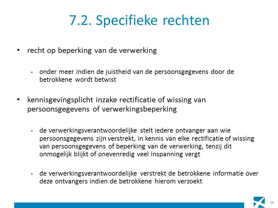 7.2. Specifieke rechten recht op beperking van de verwerking -onder meer indien de juistheid van de persoonsgegevens door de betrokkene wordt betwist