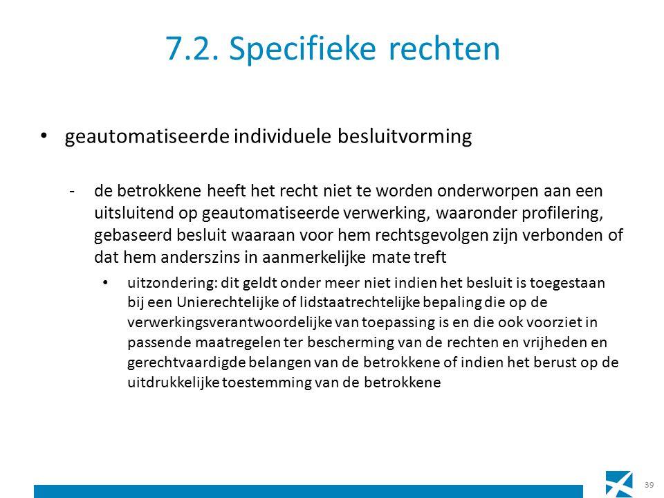 7.2. Specifieke rechten geautomatiseerde individuele besluitvorming -de betrokkene heeft het recht niet te worden onderworpen aan een uitsluitend op g