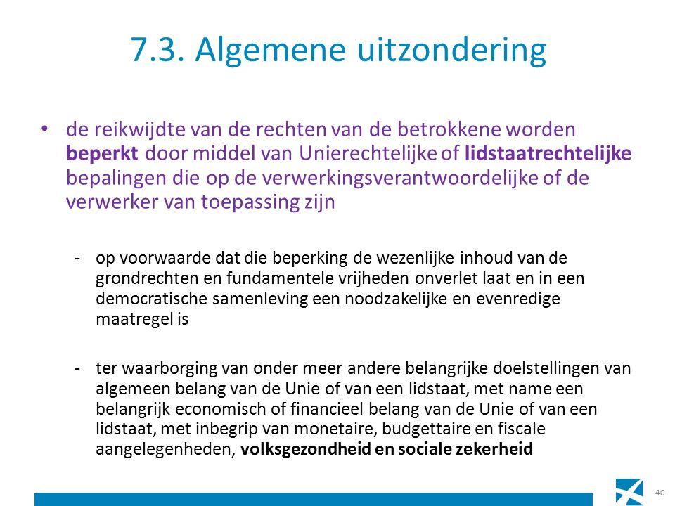 7.3. Algemene uitzondering de reikwijdte van de rechten van de betrokkene worden beperkt door middel van Unierechtelijke of lidstaatrechtelijke bepali