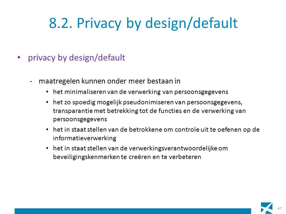 8.2. Privacy by design/default privacy by design/default -maatregelen kunnen onder meer bestaan in het minimaliseren van de verwerking van persoonsgeg