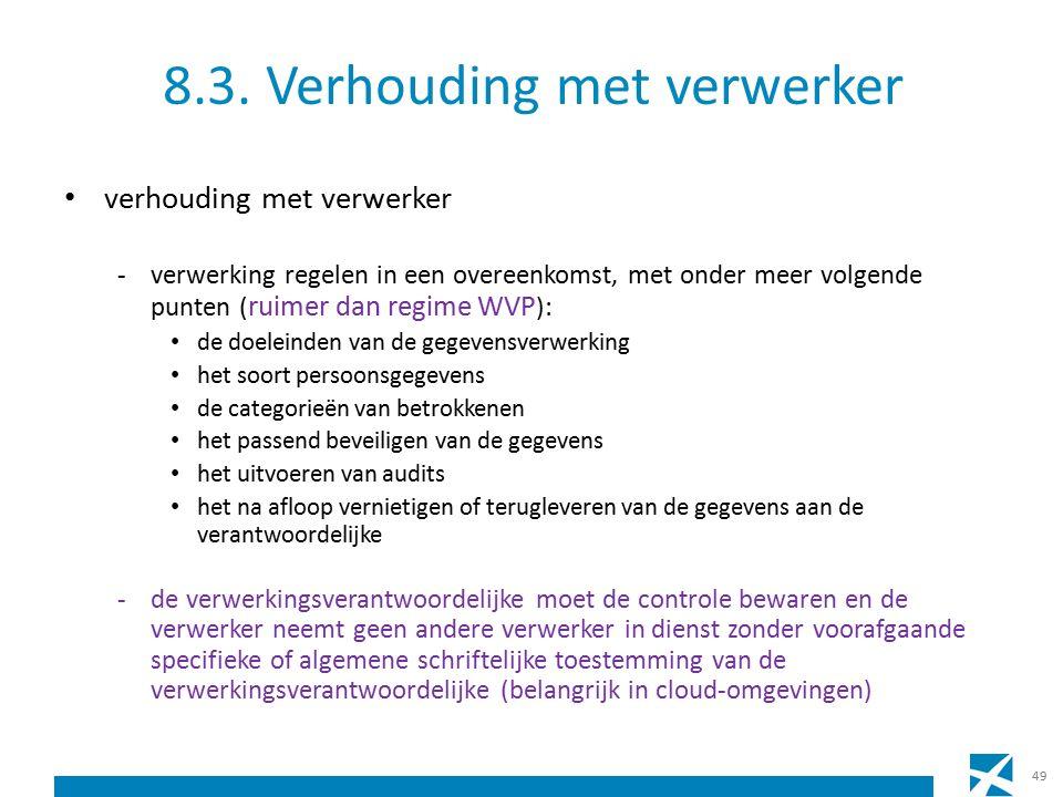 8.3. Verhouding met verwerker verhouding met verwerker -verwerking regelen in een overeenkomst, met onder meer volgende punten ( ruimer dan regime WVP