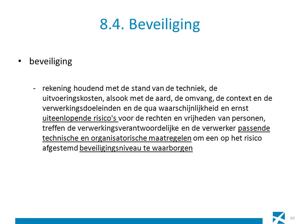 8.4. Beveiliging beveiliging -rekening houdend met de stand van de techniek, de uitvoeringskosten, alsook met de aard, de omvang, de context en de ver