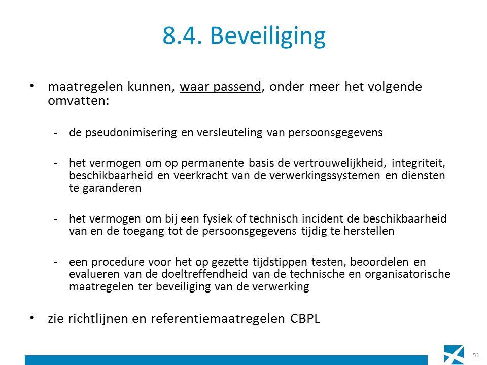 8.4. Beveiliging maatregelen kunnen, waar passend, onder meer het volgende omvatten: -de pseudonimisering en versleuteling van persoonsgegevens -het v