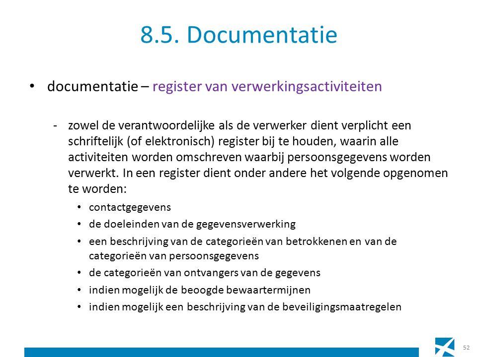8.5. Documentatie documentatie – register van verwerkingsactiviteiten -zowel de verantwoordelijke als de verwerker dient verplicht een schriftelijk (o
