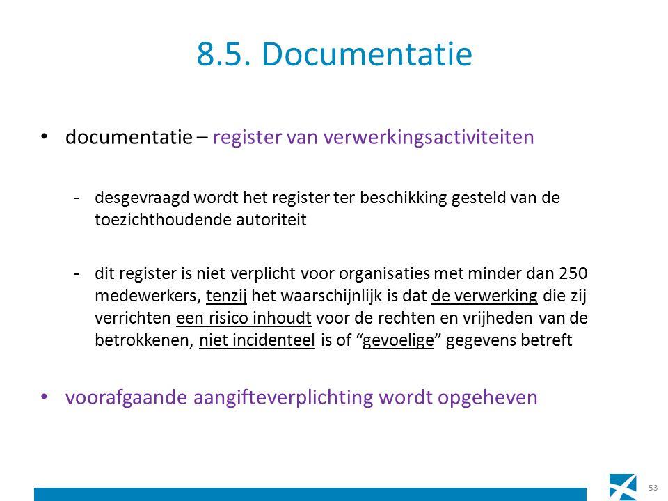 8.5. Documentatie documentatie – register van verwerkingsactiviteiten -desgevraagd wordt het register ter beschikking gesteld van de toezichthoudende