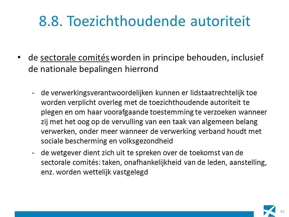 8.8. Toezichthoudende autoriteit de sectorale comités worden in principe behouden, inclusief de nationale bepalingen hierrond -de verwerkingsverantwoo
