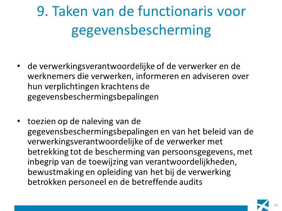 9. Taken van de functionaris voor gegevensbescherming de verwerkingsverantwoordelijke of de verwerker en de werknemers die verwerken, informeren en ad