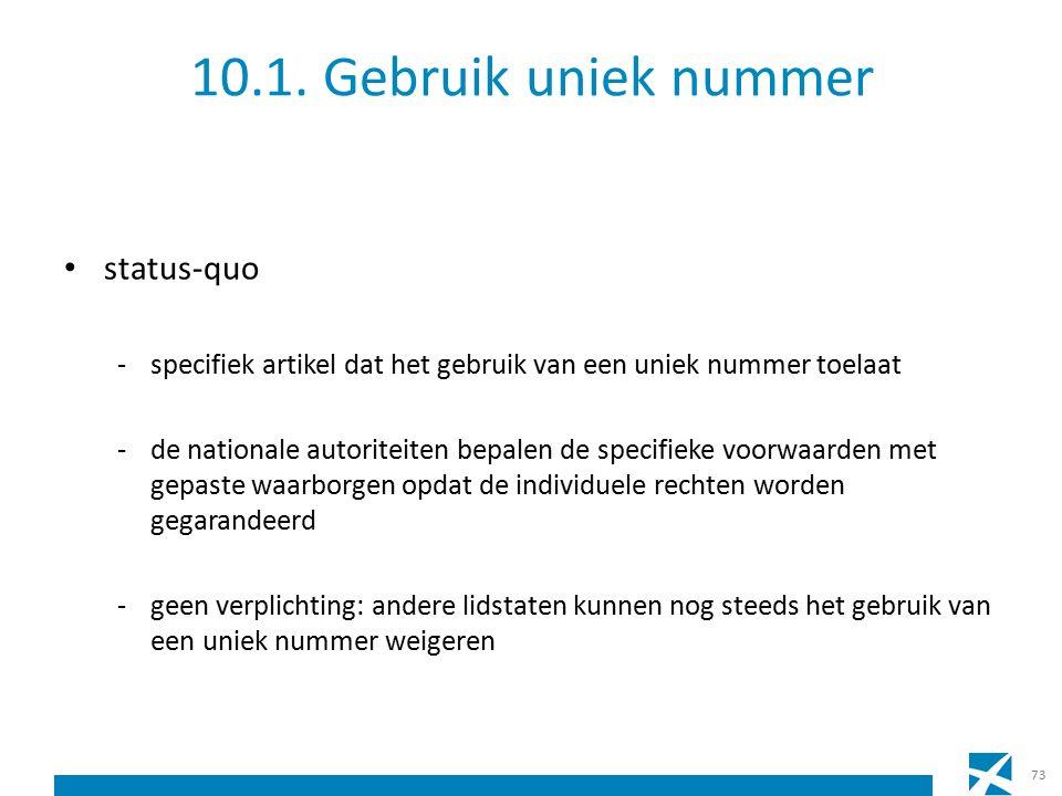 10.1. Gebruik uniek nummer status-quo -specifiek artikel dat het gebruik van een uniek nummer toelaat -de nationale autoriteiten bepalen de specifieke