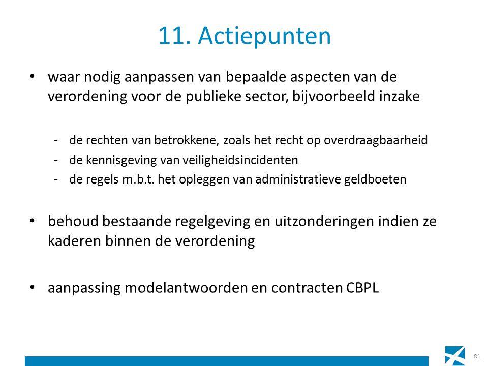11. Actiepunten waar nodig aanpassen van bepaalde aspecten van de verordening voor de publieke sector, bijvoorbeeld inzake -de rechten van betrokkene,
