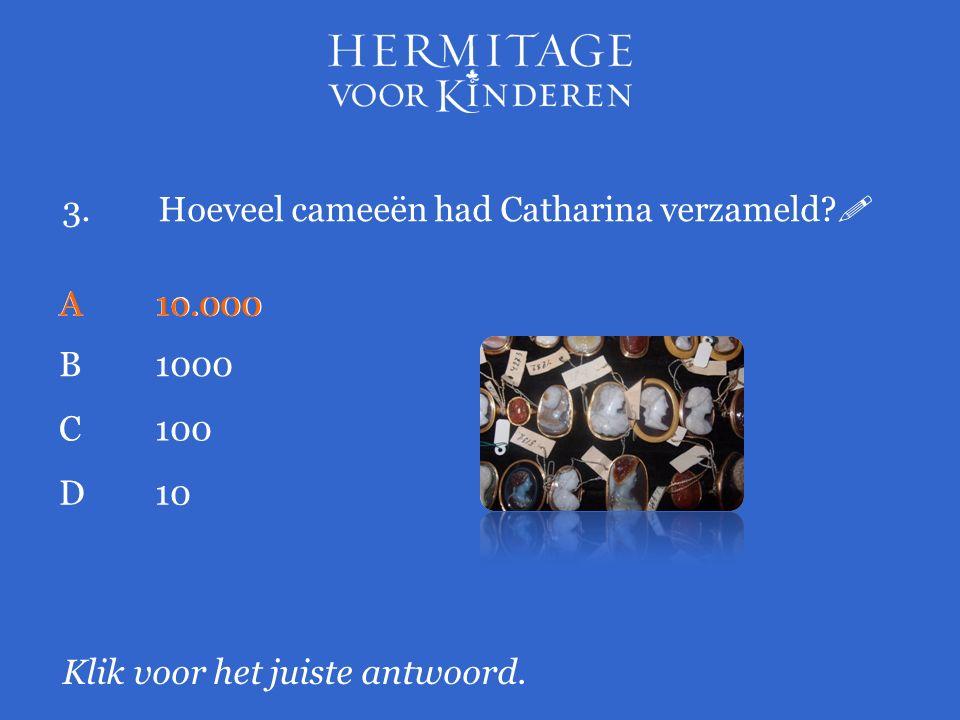 3.Hoeveel cameeën had Catharina verzameld.  Klik voor het juiste antwoord.