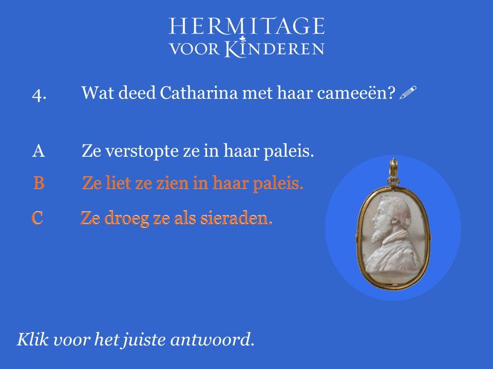 4.Wat deed Catharina met haar cameeën.  Klik voor het juiste antwoord.