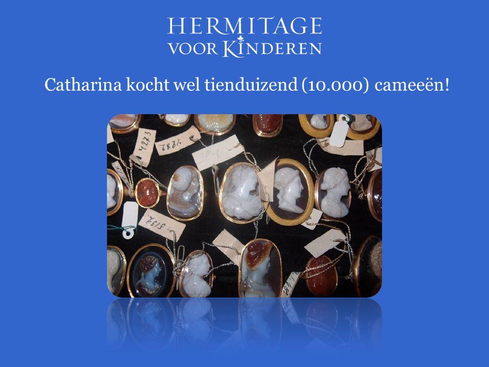 Catharina kocht wel tienduizend (10.000) cameeën!