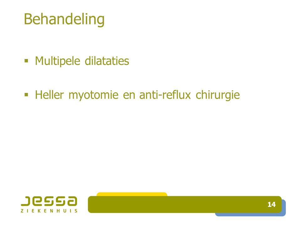 Behandeling  Multipele dilataties  Heller myotomie en anti-reflux chirurgie 14