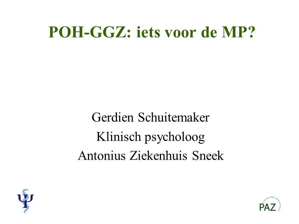 POH-GGZ: iets voor de MP Gerdien Schuitemaker Klinisch psycholoog Antonius Ziekenhuis Sneek