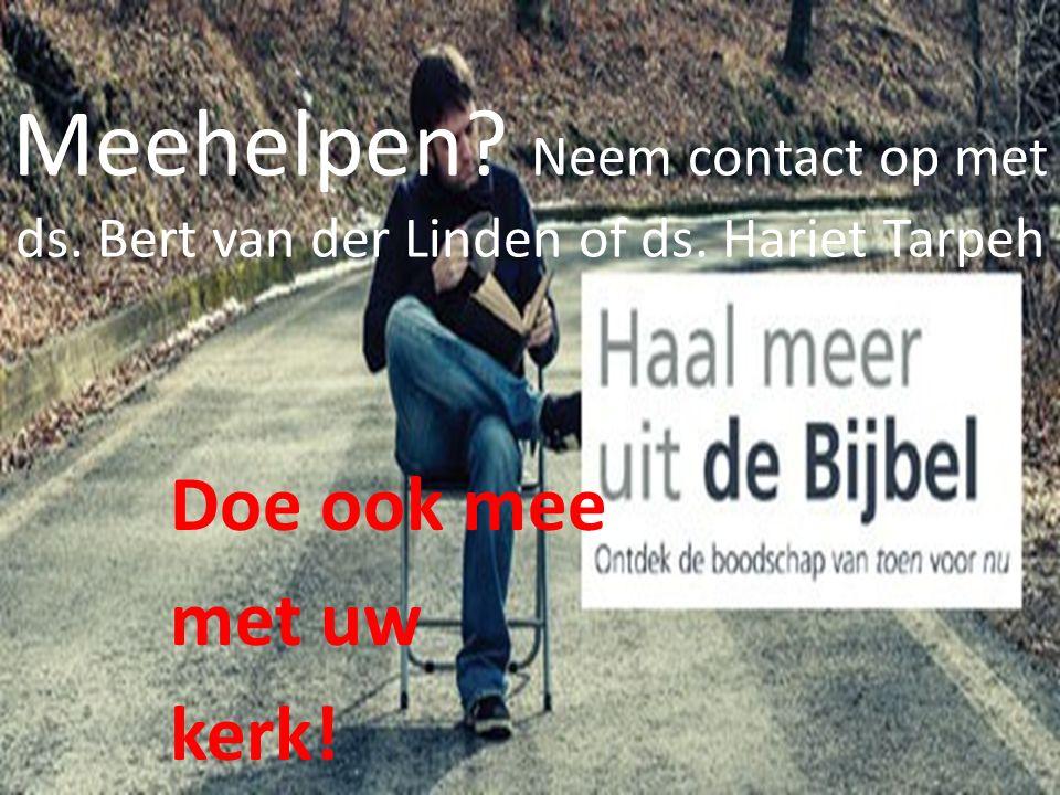 Meehelpen? Neem contact op met ds. Bert van der Linden of ds. Hariet Tarpeh Doe ook mee met uw kerk!