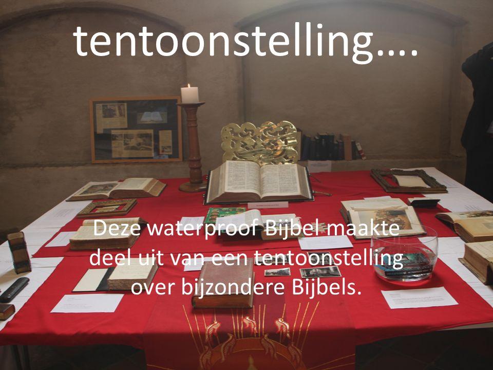 tentoonstelling…. Deze waterproof Bijbel maakte deel uit van een tentoonstelling over bijzondere Bijbels.