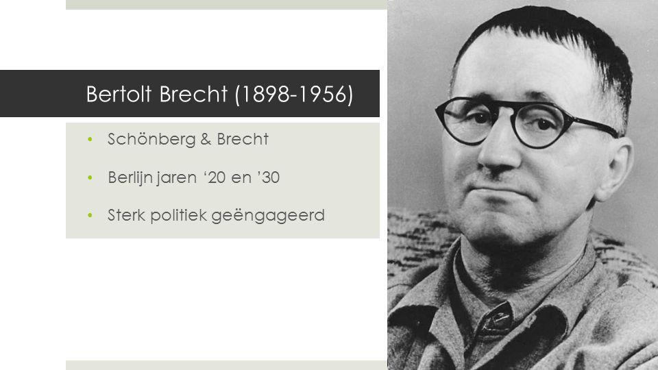 Bertolt Brecht (1898-1956) Schönberg & Brecht Berlijn jaren '20 en '30 Sterk politiek geëngageerd