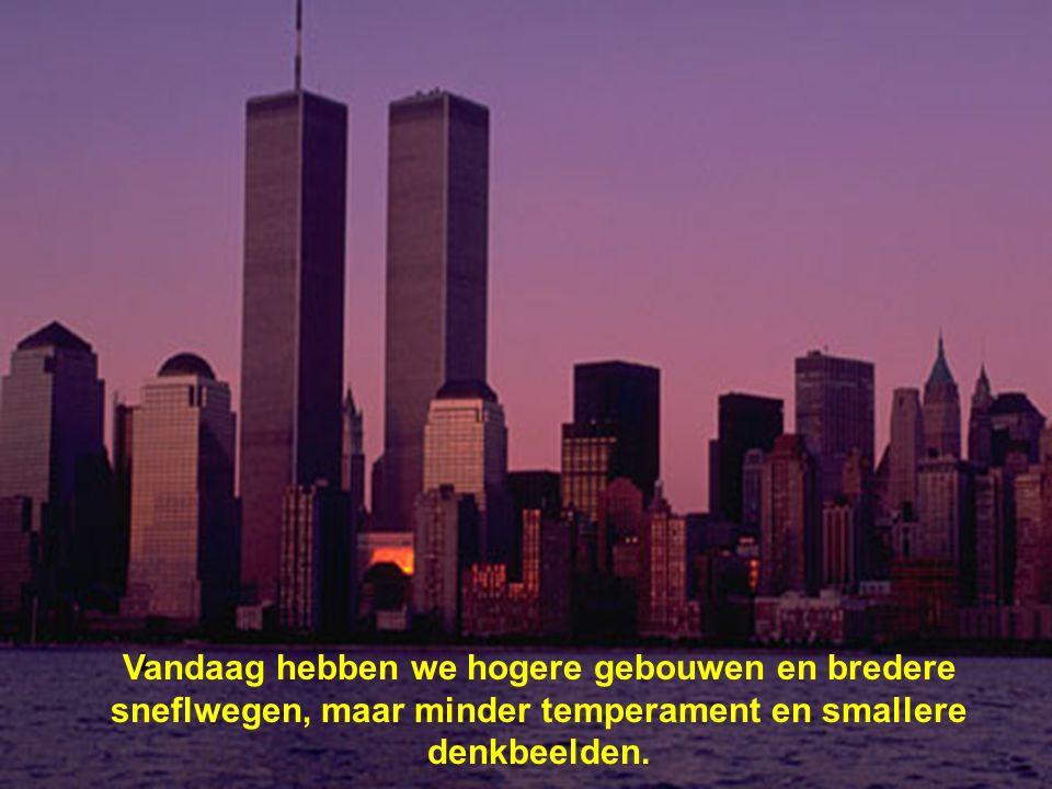 Vandaag hebben we hogere gebouwen en bredere sneflwegen, maar minder temperament en smallere denkbeelden.