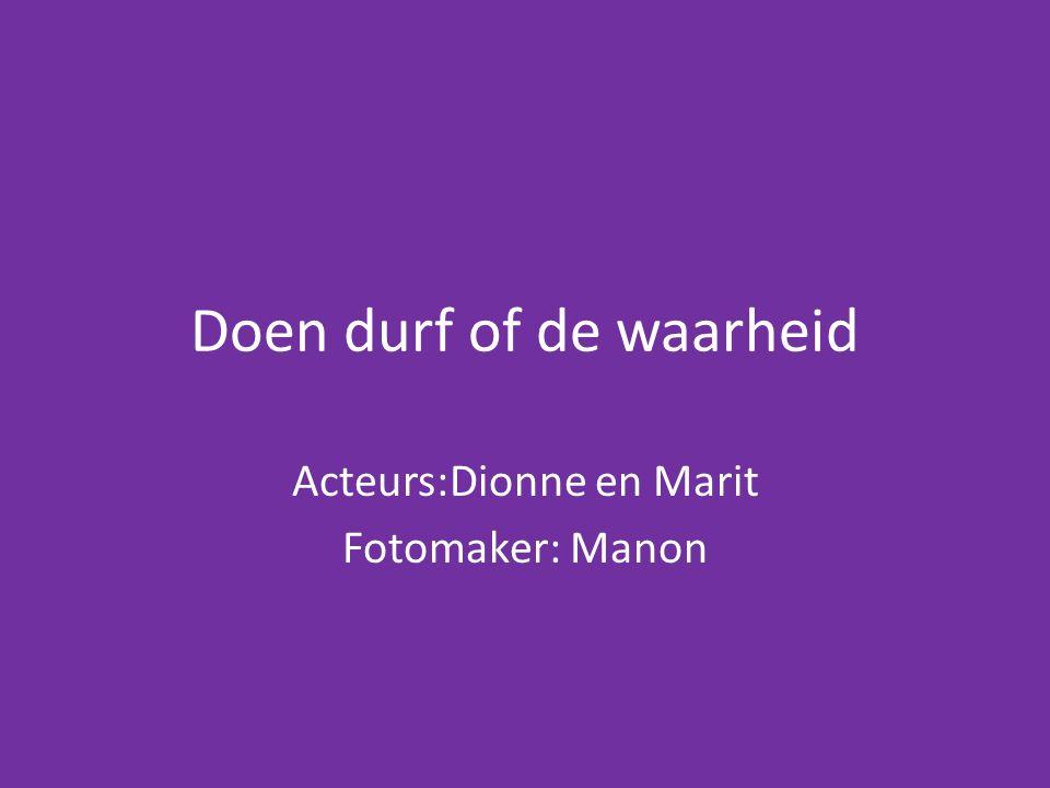 Doen durf of de waarheid Acteurs:Dionne en Marit Fotomaker: Manon