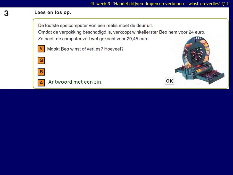 4L week 9: 'Handel drijven: kopen en verkopen – winst en verlies' © JL Antwoord met een zin.