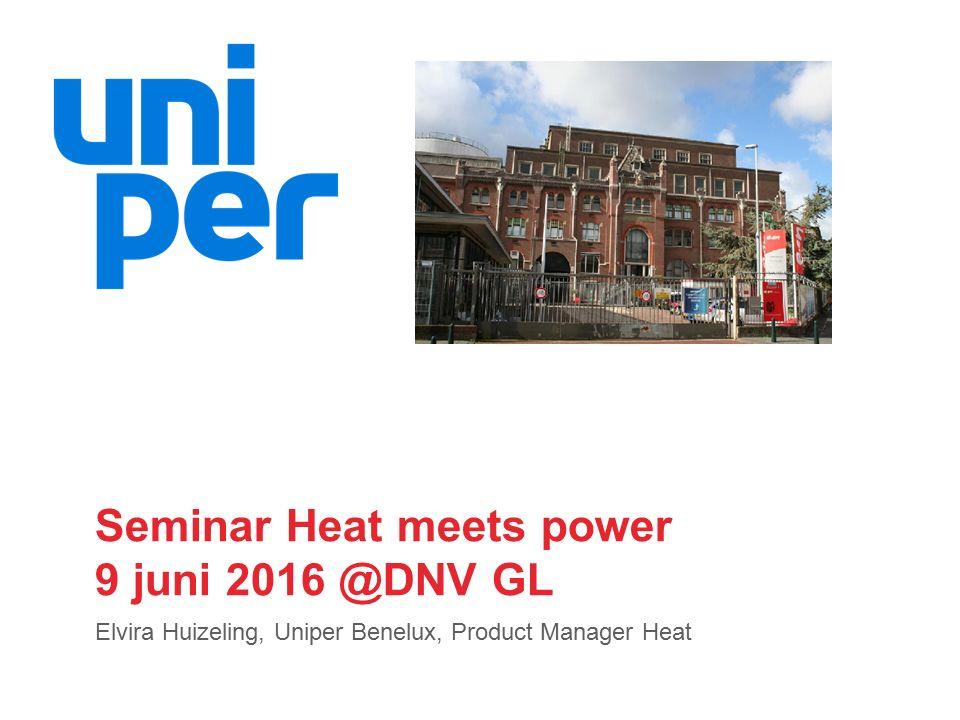Seminar Heat meets power 9 juni 2016 @DNV GL Elvira Huizeling, Uniper Benelux, Product Manager Heat
