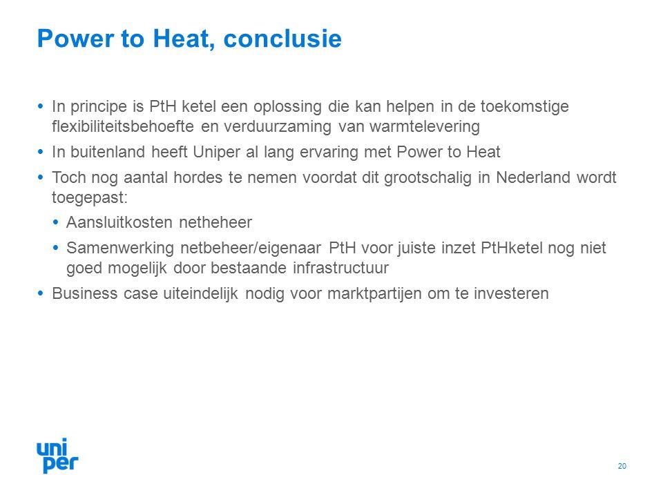 Power to Heat, conclusie  In principe is PtH ketel een oplossing die kan helpen in de toekomstige flexibiliteitsbehoefte en verduurzaming van warmtelevering  In buitenland heeft Uniper al lang ervaring met Power to Heat  Toch nog aantal hordes te nemen voordat dit grootschalig in Nederland wordt toegepast:  Aansluitkosten netheheer  Samenwerking netbeheer/eigenaar PtH voor juiste inzet PtHketel nog niet goed mogelijk door bestaande infrastructuur  Business case uiteindelijk nodig voor marktpartijen om te investeren 20
