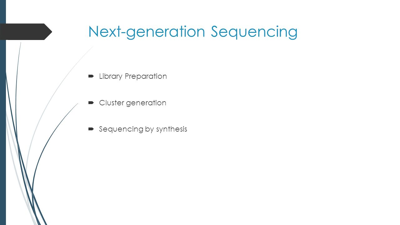 Next-generation Sequencing  Library Preparation  Cluster generation  Sequencing by synthesis