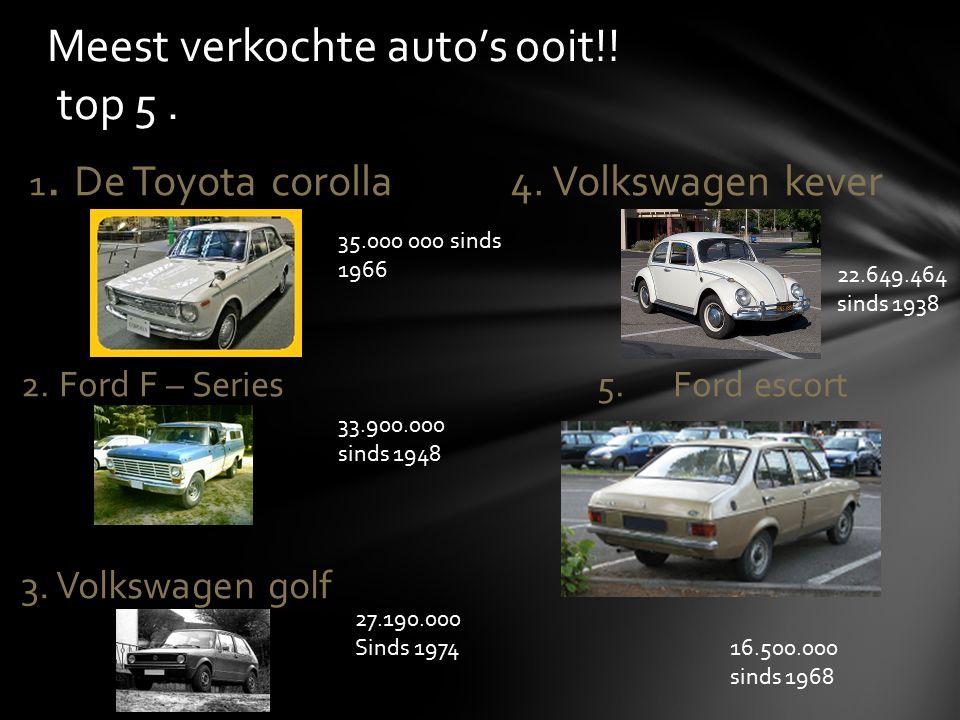 1.De Toyota corolla 4. Volkswagen kever 2. Ford F – Series5.