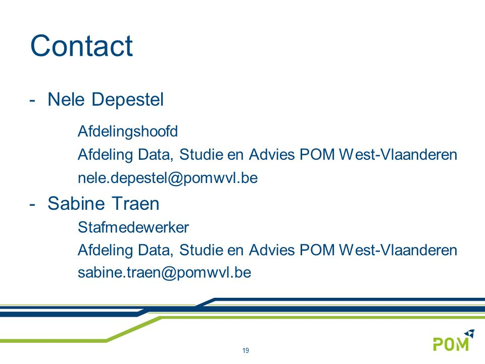 Contact -Nele Depestel Afdelingshoofd Afdeling Data, Studie en Advies POM West-Vlaanderen nele.depestel@pomwvl.be -Sabine Traen Stafmedewerker Afdelin