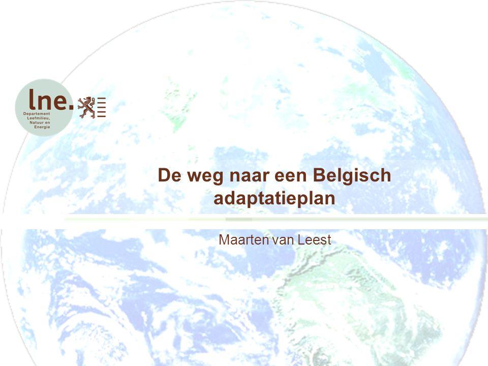 De weg naar een Belgisch AdaptatieplanMaarten van Leest 28 juni 2010 Inhoud -- Werk in uitvoering -- 1.Aanleiding 2.Nationale Adaptatiestrategie 3.Vlaams Adaptatieplan