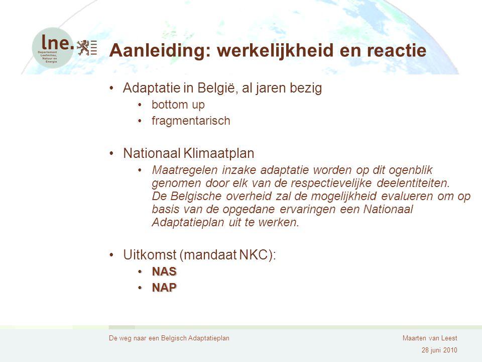 De weg naar een Belgisch AdaptatieplanMaarten van Leest 28 juni 2010 Aanleiding: werkelijkheid en reactie Adaptatie in België, al jaren bezig bottom up fragmentarisch Nationaal Klimaatplan Maatregelen inzake adaptatie worden op dit ogenblik genomen door elk van de respectievelijke deelentiteiten.
