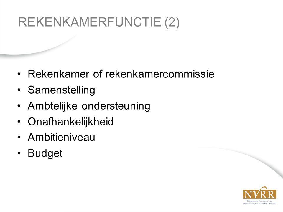 Rekenkamer of rekenkamercommissie Samenstelling Ambtelijke ondersteuning Onafhankelijkheid Ambitieniveau Budget REKENKAMERFUNCTIE (2)