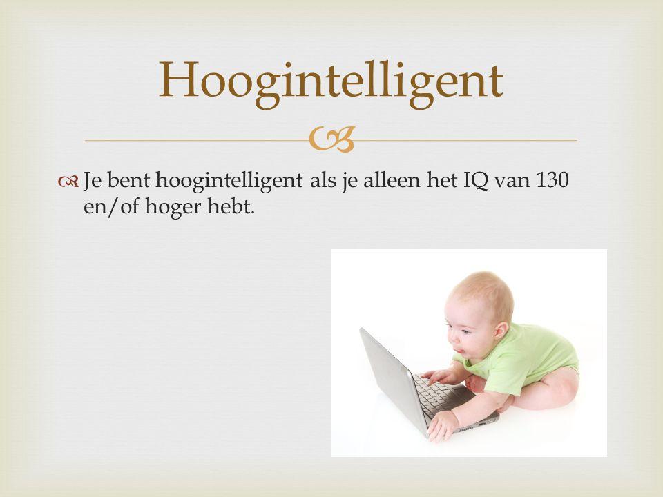  JJe bent hoogintelligent als je alleen het IQ van 130 en/of hoger hebt. Hoogintelligent